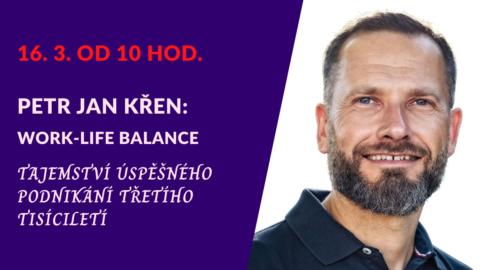 """Petr Jan Křen – """"Work-life balance"""" (živý stream 16.3.od 10 hod.)"""