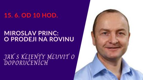 "Miroslav Princ – ""Jak sklienty mluvit odoporučeních"" (živý stream 15.6.od 10 hod.)"