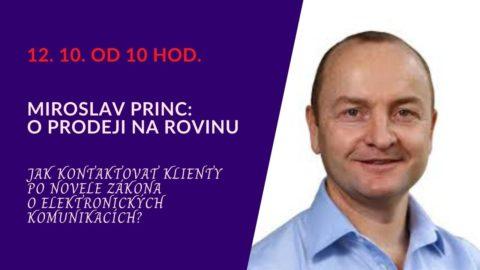 Miroslav Princ – Jak kontaktovat klienty ponovele zákona oelektronických komunikacích? (živý stream 12.10.od 10 hod.)