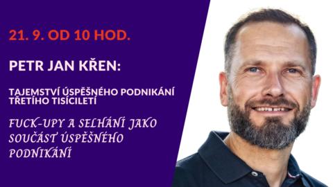 Petr Jan Křen: Fuck-upy aselhání jako součást úspěšného podnikání (živý stream 21.9.od 10 hod.)